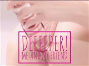 Anike – DEEPER! ME AND MY FRIEND
